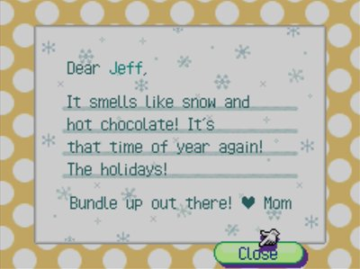 Dear Jeff, It smells like snow and hot chocolate! It's that time of year again! The holidays! Bundle up out there! -Mom