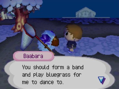 Baabara: You should form a band and play bluegrass for me to dance to.