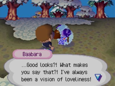 Baabar: ...Good looks?! What makes you say that?! I've always been a vision of loveliness!