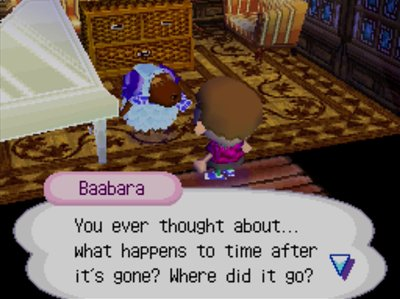 Baabara: You ever thought about... what happens to time after it's gone? Where did it go?