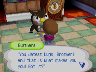 "Blathers: ""You detest bugs, Brother! And that is what makes you you! Got it?"""