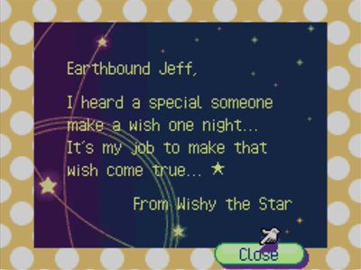 Earthbound Jeff, I heard a special someone make a wish one night... It's my job to make that wish come true. -From Wishy the Star