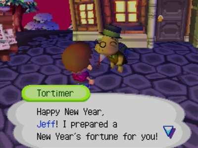 Tortimer: Happy New Year, Jeff! I prepared a New Year's fortune for you!