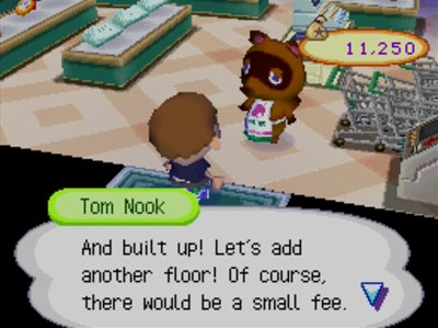 Tom Nook: And built up! Let's add another floor! Of course, there would be a small fee.