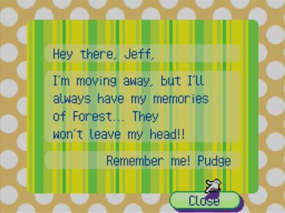 Hey there, Jeff, I'm moving away, but I'll always have my memories of Forest... They won't leave my head!! Remember me! -Pudge