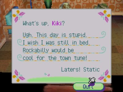 What's up, Kiki? Ugh. this day is stupid. I wish I was still in bed. Rockabilly would be cool for the town tune! -Laters! Static