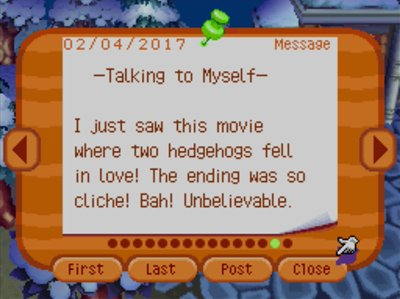 -Talking to Myself- I just saw this movie where two hedgehogs fell in love! The ending was so cliche! Bah! Unbelievable.