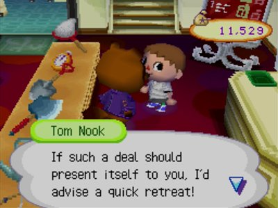 Tom Nook: If such a deal should present itself to you, I'd advise a quick retreat!