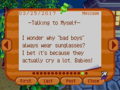 """-Talking to Myself- I wonder why """"bad boys"""" always wear sunglasses? I bet it's because they actually cry a lot. Babies!"""