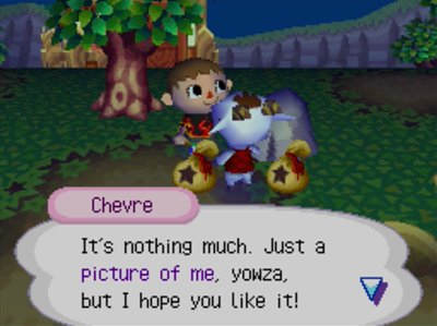 Chevre: It's nothing much. Just a picture of me, yowza, but I hope you like it!