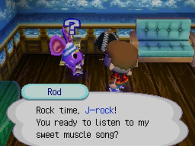 Rod: Rock time, J-rock! You ready to listen to my sweet muscle song?