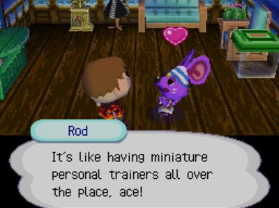Rod: It's like having miniature personal trainers all over the place, ace!