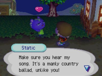 Static: Make sure you hear my song. It's a manly country ballad, unlike you!