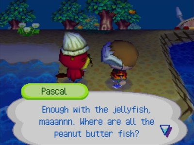 Pascal: Enough with the jellyfish, maaannn. Where are all the peanut butter fish?