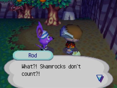 Rod: What?! Shamrocks don't count?!