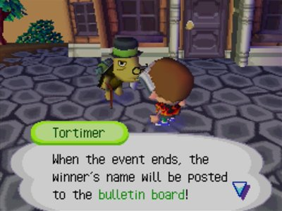 Tortimer: When the event ends, the winner's name will be posted to the bulletin board!