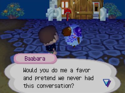 Baabara: Would you do me a favor and pretend we never had this conversation?