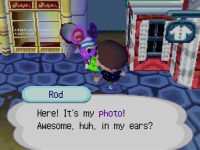 Rod: Here! It's my photo! Awesome, huh, in my ears?