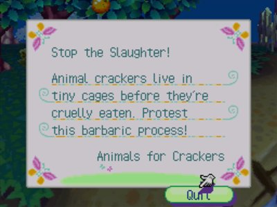 Stop the Slaughter! Animal crackers live in tiny cages before they're cruelly eaten. Protest this barbaric process! -Animals for Crackers