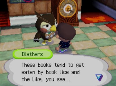 Blathers: These books tend to get eaten by book lice and the like, you see...