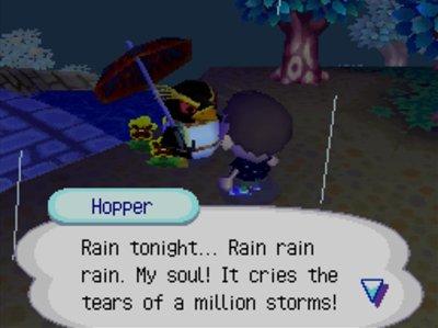 Hopper: Rain tonight... Rain rain rain. My soul! It cries the tears of a million storms!