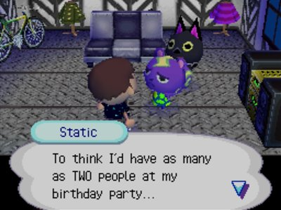 Static: To think I'd ahve as many as TWO people at my birthday party...