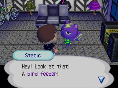 Static: Hey! Look at that! A bird feeder!