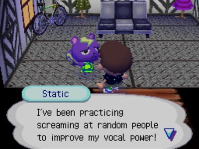 Static: I've been practicing screaming at random people to improve my vocal power!