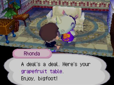 Rhonda: A deal's a deal. Here's your grapefruit table. Enjoy, bigfoot!