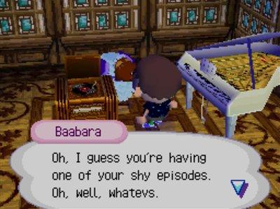 Baabara: Oh, I guess you're having one of your shy episodes. Oh, well, whatevs.