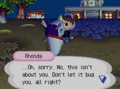 Rhonda: ...Oh, sorry. No, this isn't about you. Don't let it bug you, all right?