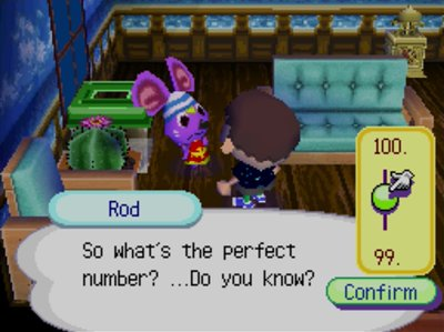 Rod: So what's the perfect number? ...Do you know? 100? 99?