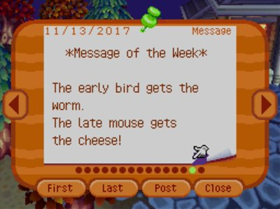 *Message of the Week* The early bird gets the worm. The late mouse gets the cheese!
