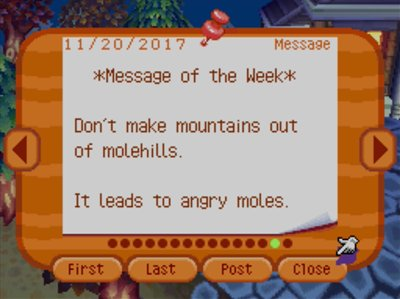 *Message of the Week* Don't make mountains out of molehills. It leads to angry moles.