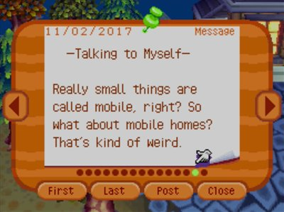 -Talking to Myself- Really small things are called mobile, right? So what about mobile homes? That's kind of weird.