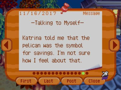 -Talking to Myself- Katrina told me that the pelican was the symbol for savings. I'm not sure how I feel about that.