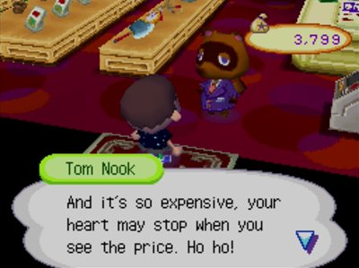 Tom Nook: And it's so expensive, your heart may stop when you see the price. Ho ho!