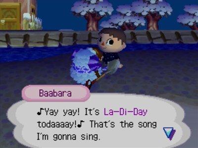 Baabara: Yay yay! It's La-Di-Day todaaaay! That's the song I'm gonna sing.