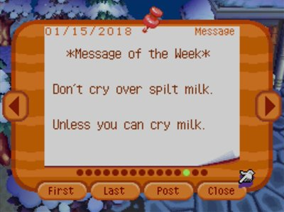 *Message of the Week* Don't cry over spilt milk. Unless you can cry milk.