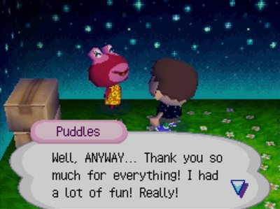 Puddles: Well, ANYWAY... Thank you so much for everything! I had a lot of fun. Really!