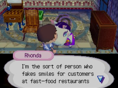 Rhonda: I'm the sort of person who fakes smiles for customers at fast-food restaurants...