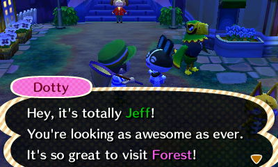 Dotty: Hey, it's totally Jeff! You're looking as awesome as ever. It's great to visit Forest!