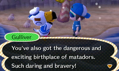 Gulliver: You've also got the dangerous and exciting birthplace of matadors. Such daring and bravery!