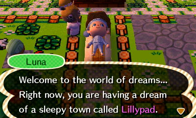 Luna: Welcome to the world of dreams... Right now, you are having a dream of a sleepy town called Lillypad.