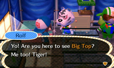 Rolf: Yo! Are you here to see Big Top? Me too!