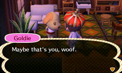 Goldie: Maybe that's you, woof.