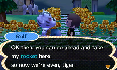 Rolf: OK then, you can go ahead and take my rocket here, so now we're even, tiger!