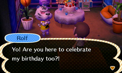 Rolf: Yo! Are you here to celebrate my birthday too?!