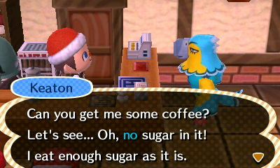 Keaton: Can you get me some coffee? Let's see... Oh, no sugar in it! I eat enough sugar as it is.