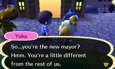 Yuka: So...you're the new mayor? Hmm. You're a little different from the rest of us.